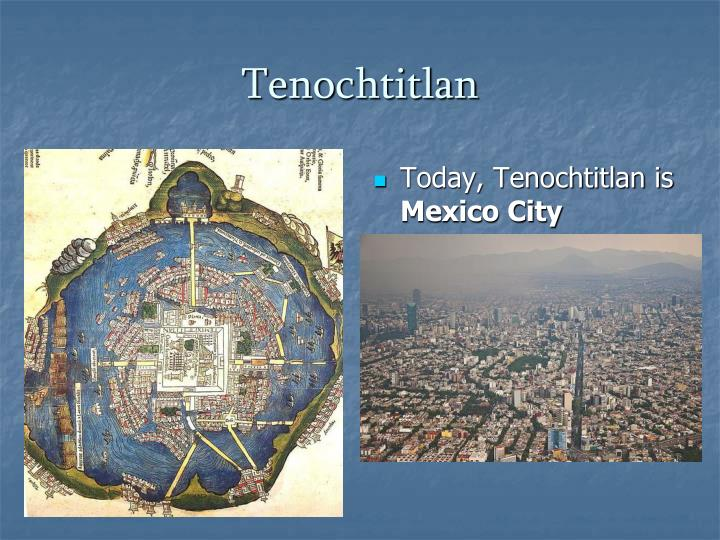 Today, Tenochtitlan is