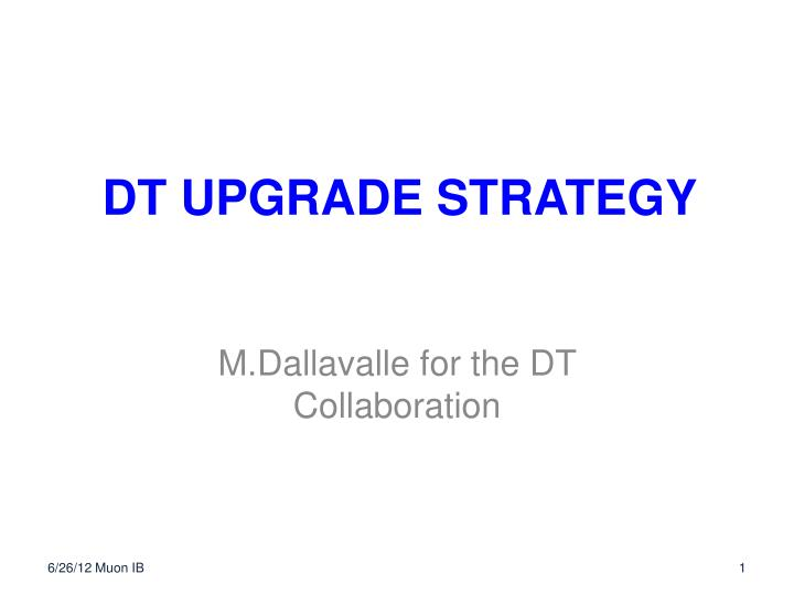 DT UPGRADE STRATEGY