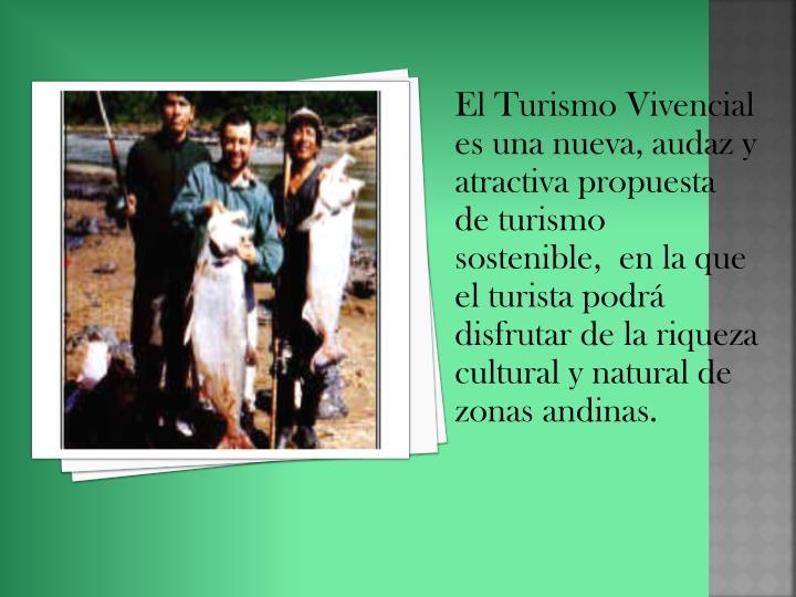 El Turismo Vivencial es una nueva, audaz y atractiva propuesta de turismo sostenible,  en la que el turista podrá disfrutar de la riqueza cultural y natural de zonas andinas.