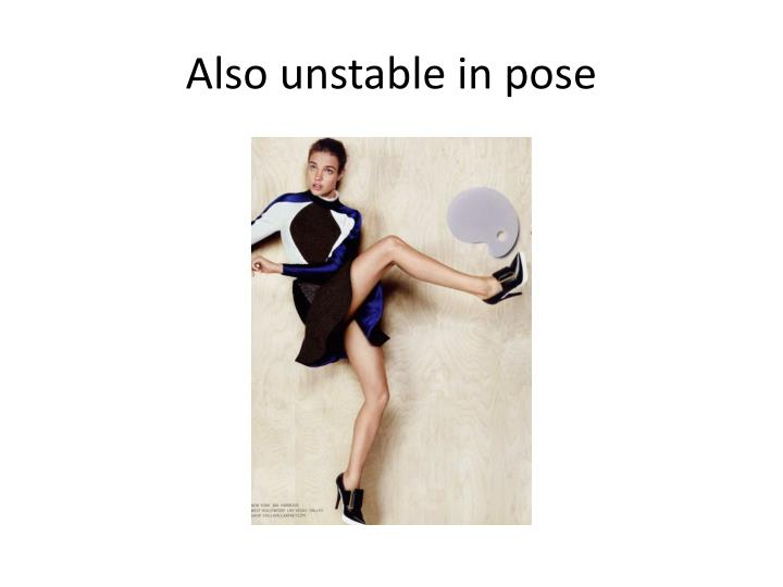 Also unstable in pose