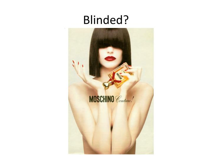 Blinded?