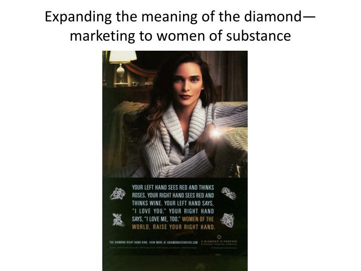 Expanding the meaning of the diamond—marketing to women of substance