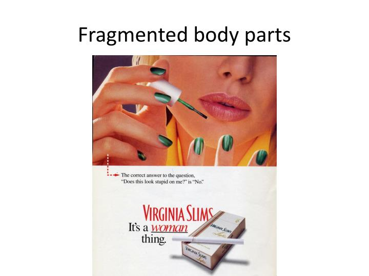 Fragmented body parts