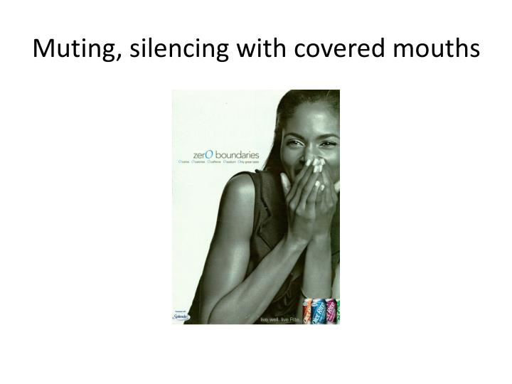 Muting, silencing with covered mouths