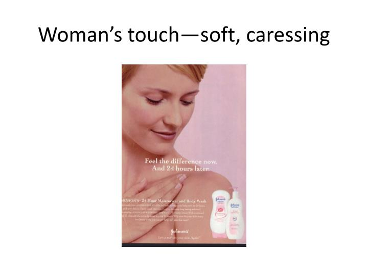 Woman's touch—soft, caressing