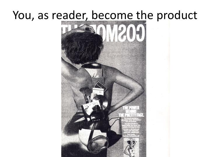 Y ou as reader become the product