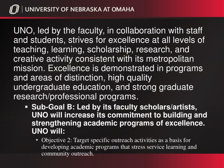 UNO, led by the faculty, in collaboration with staff and students, strives for excellence at all lev...