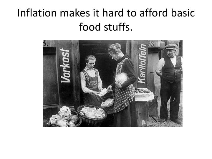 Inflation makes it hard to afford basic food stuffs.