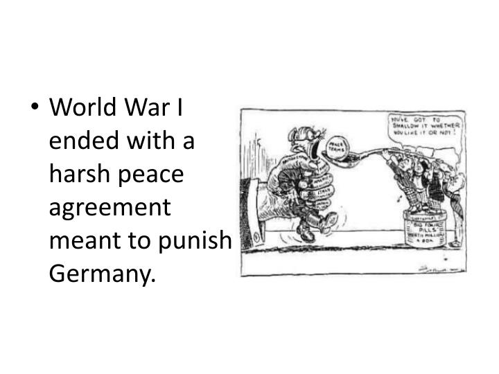 World War I ended with a harsh peace agreement meant to punish Germany.
