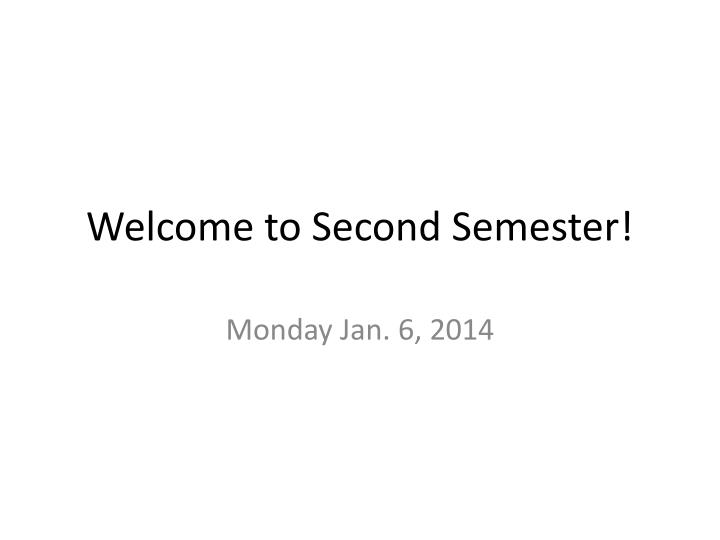 Welcome to Second Semester!