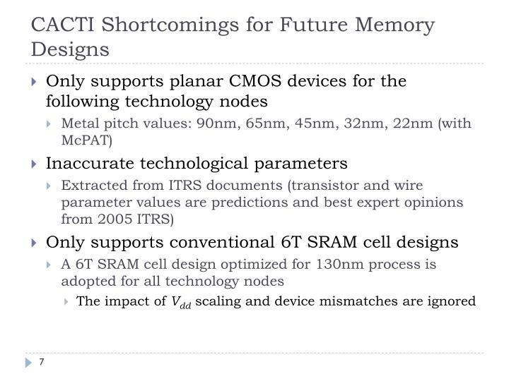 CACTI Shortcomings for Future Memory Designs