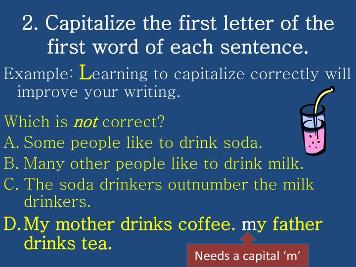 2. Capitalize the first letter of the first word of each sentence.