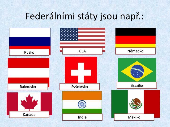 Federálními státy jsou např.:
