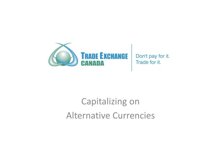 Capitalizing on alternative currencies