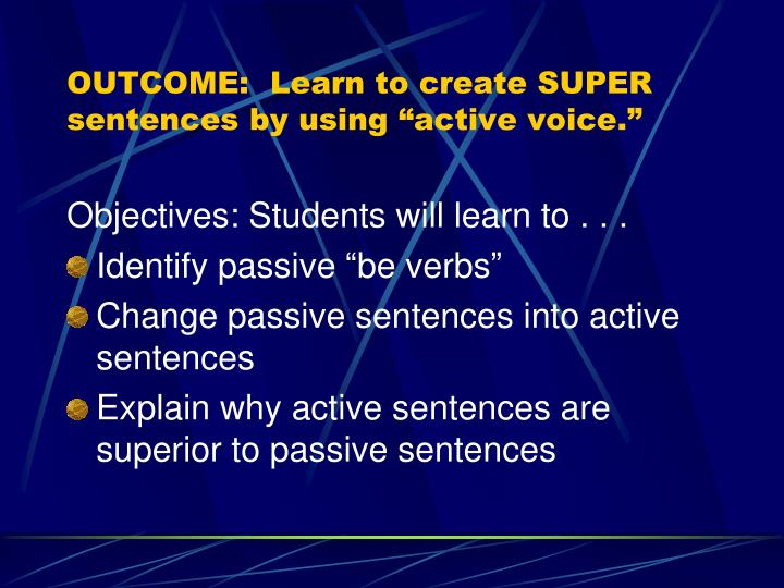 "OUTCOME:  Learn to create SUPER sentences by using ""active voice."""