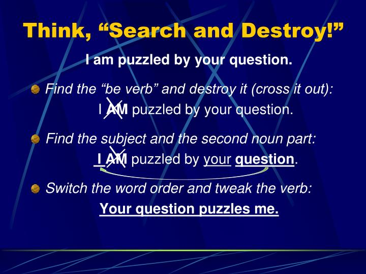 "Think, ""Search and Destroy!"""