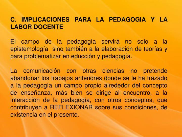 C. IMPLICACIONES PARA LA PEDAGOGIA Y LA LABOR DOCENTE