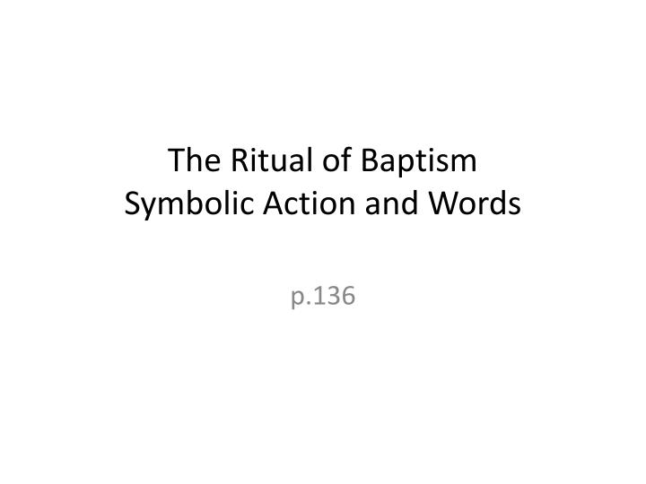 the ritual of baptism symbolic action and words