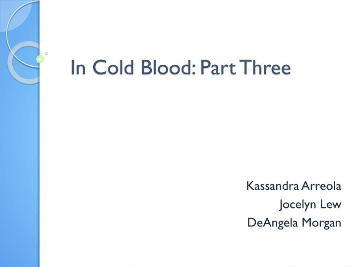 I n cold blood part three