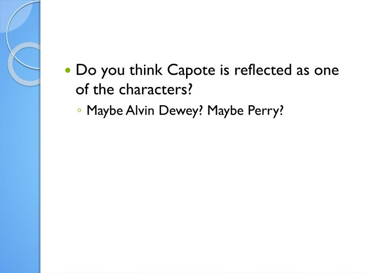 Do you think Capote is reflected as one of the characters?