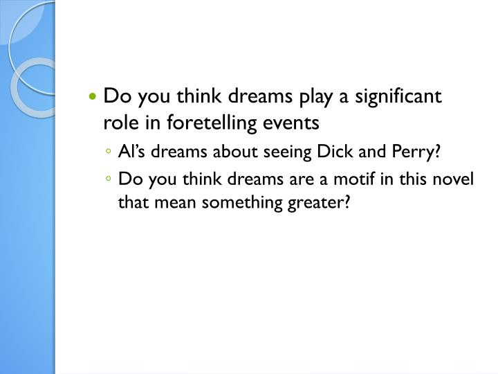 Do you think dreams play a significant role in foretelling events