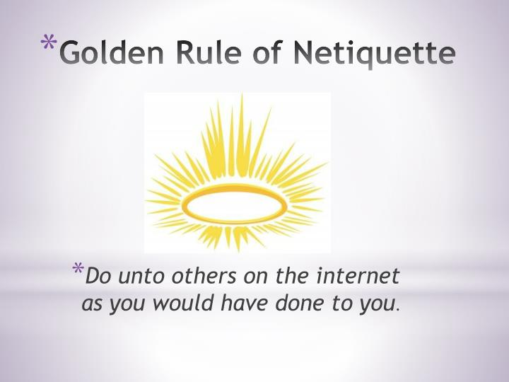 Do unto others on the internet as you would have done to you