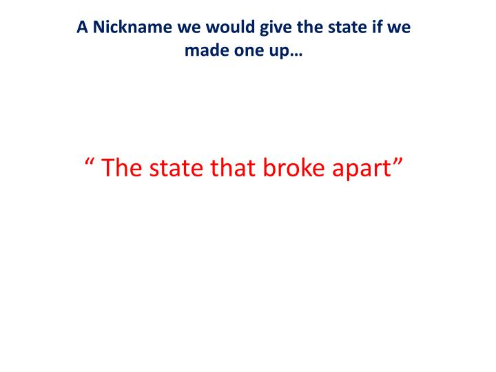 A Nickname we would give the state if we made one up…