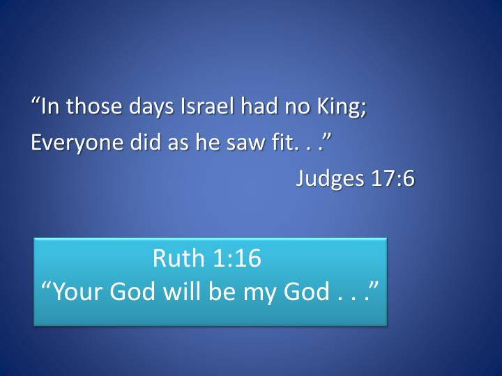 """In those days Israel had no King;"