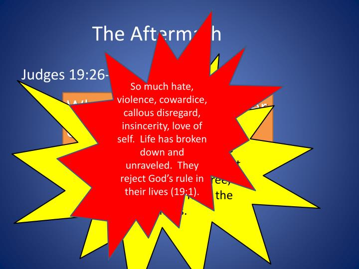 So much hate, violence, cowardice, callous disregard, insincerity, love of self.  Life has broken down and unraveled.  They reject God's rule in their lives (19:1).