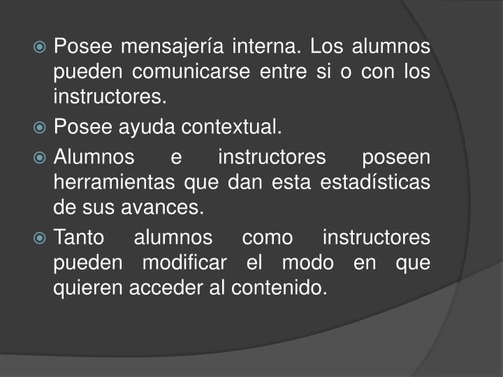 Posee mensajería interna. Los alumnos pueden comunicarse entre si o con los instructores.