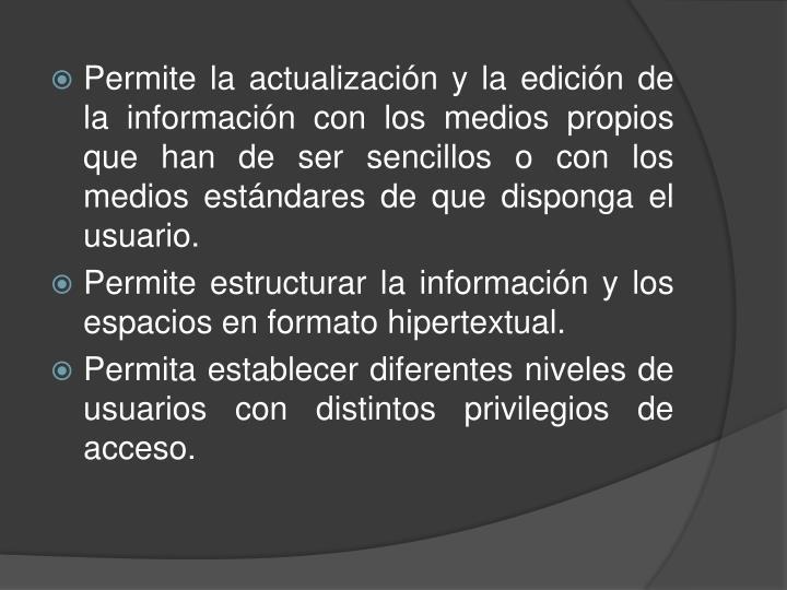 Permite la actualización y la edición de la información con los medios