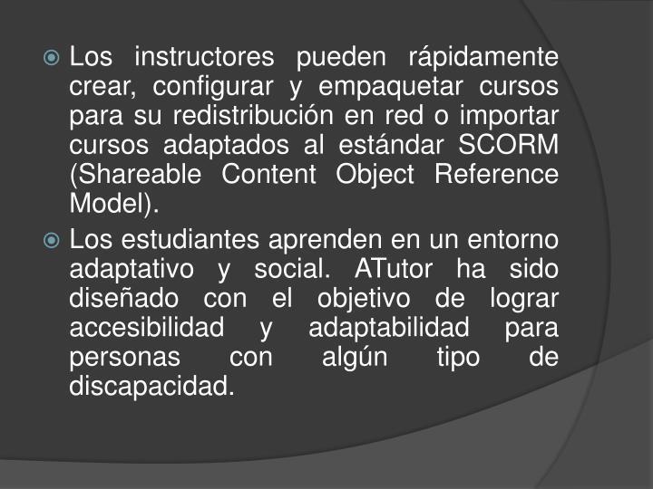 Los instructores pueden rápidamente crear, configurar y empaquetar cursos para su redistribución en red o importar cursos adaptados al estándar SCORM (