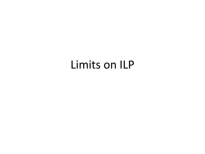 Limits on ilp