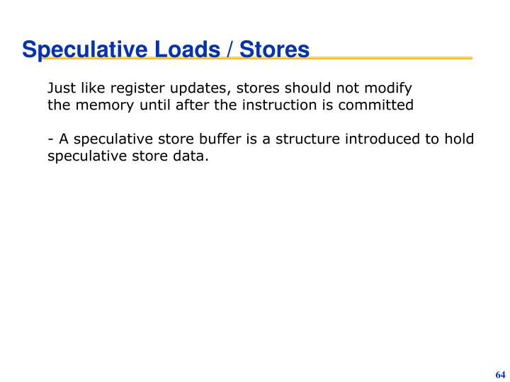 Speculative Loads / Stores