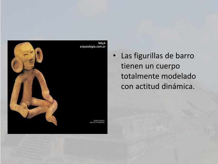Las figurillas de barro tienen un cuerpo totalmente modelado con actitud dinámica.