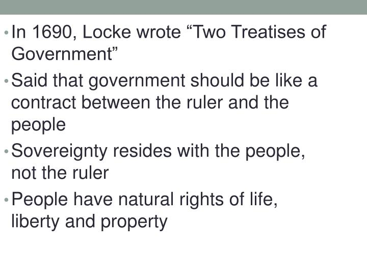 "In 1690, Locke wrote ""Two Treatises of Government"""
