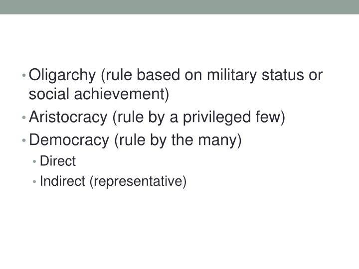 Oligarchy (rule based on military status or social achievement)