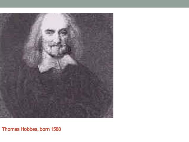 Thomas Hobbes, born 1588