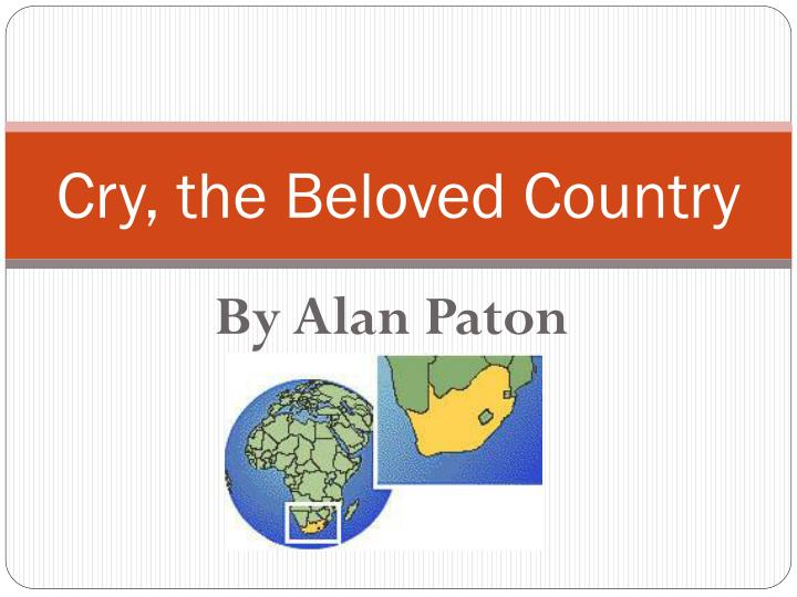 cry the beloved country persuasive essay A short summary of alan paton's cry, the beloved country this free synopsis covers all the crucial plot points of cry, the beloved country.
