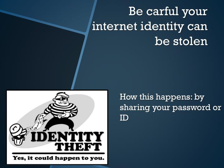 How this happens: by sharing your password or ID