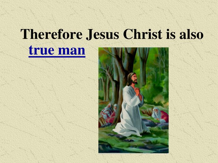 Therefore Jesus Christ is also