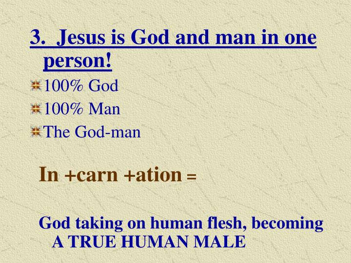 3.  Jesus is God and man in one person!
