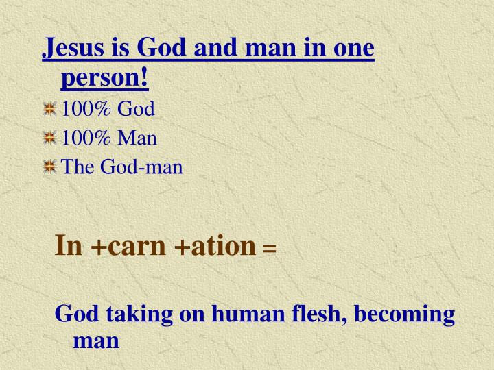 Jesus is God and man in one person!
