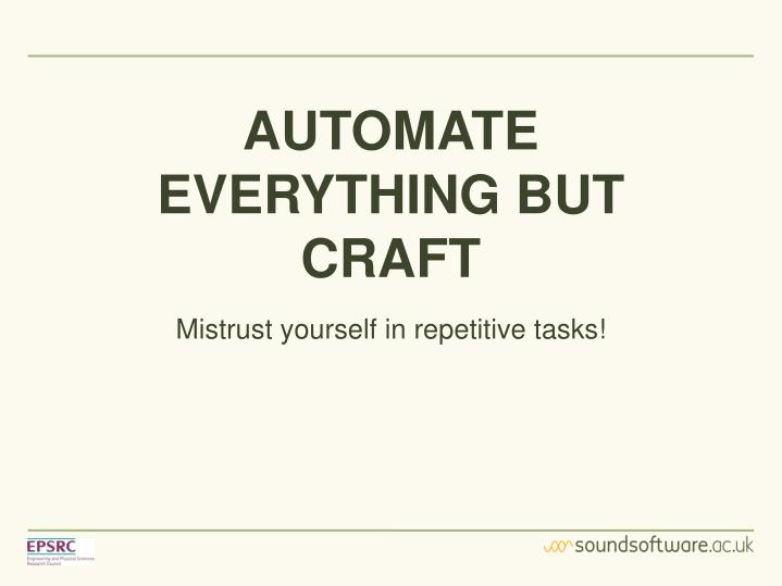 AUTOMATE EVERYTHING BUT CRAFT