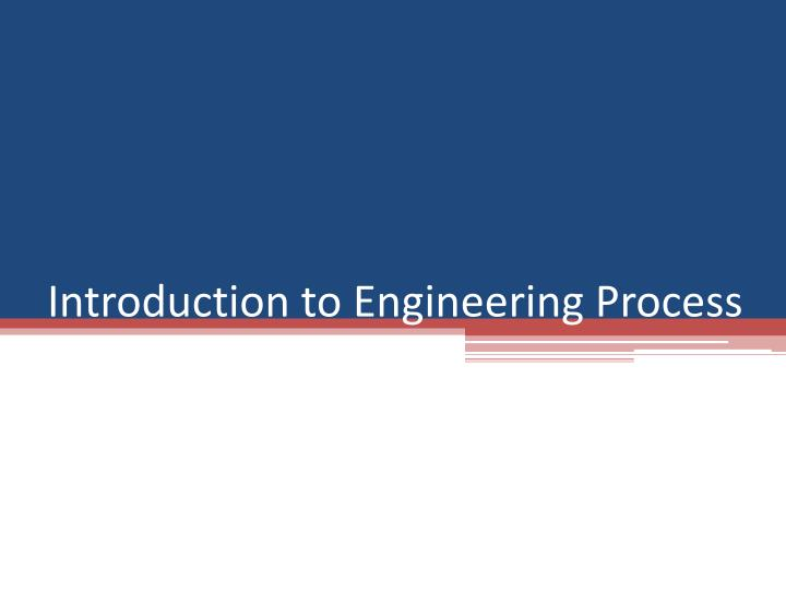 Introduction to Engineering Process