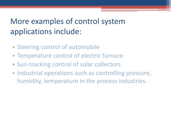 More examples of control system applications include: