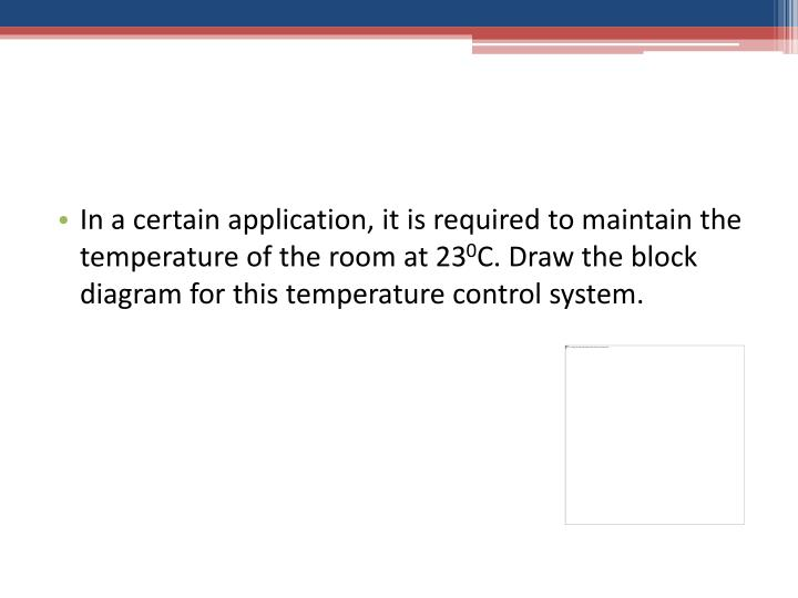 In a certain application, it is required to maintain the temperature of the room at 23