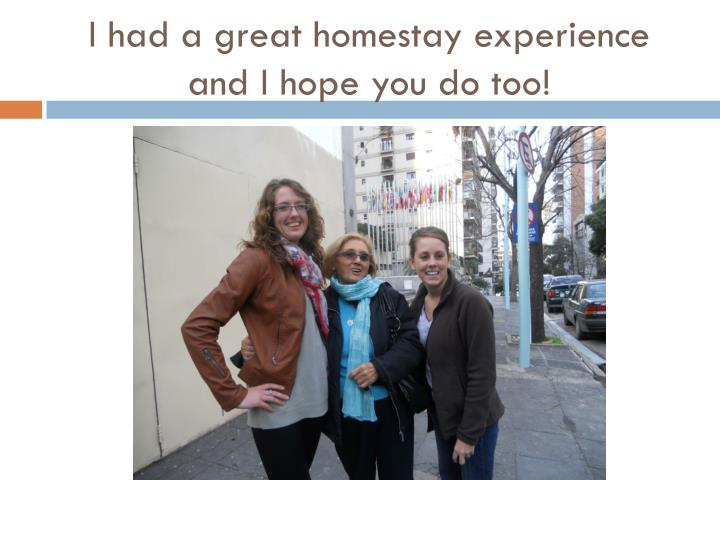 I had a great homestay experience and I hope you do too!