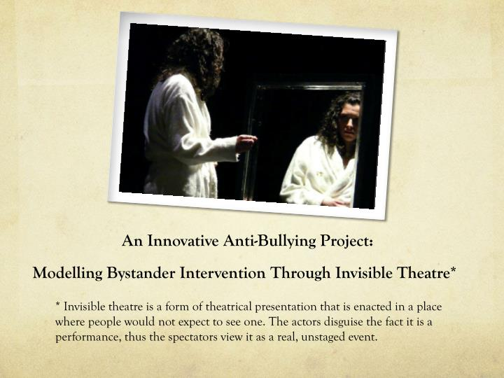 An innovative anti bullying project modelling bystander intervention through invisible theatre