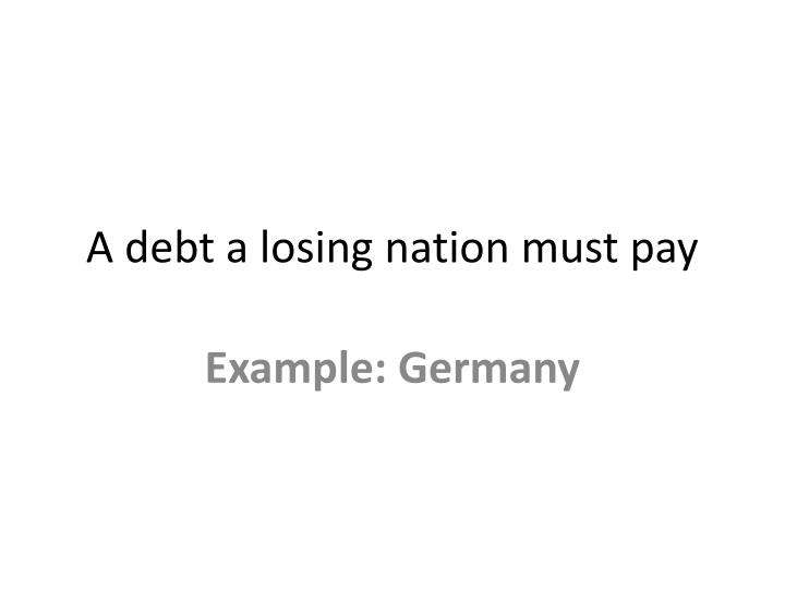A debt a losing nation must pay